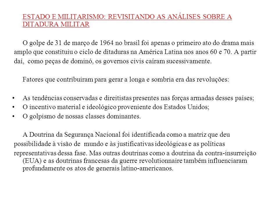 ESTADO E MILITARISMO: REVISITANDO AS ANÁLISES SOBRE A DITADURA MILITAR O golpe de 31 de março de 1964 no brasil foi apenas o primeiro ato do drama mai