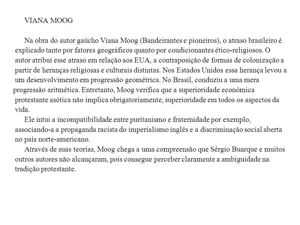 VIANA MOOG Na obra do autor gaúcho Viana Moog (Bandeirantes e pioneiros), o atraso brasileiro é explicado tanto por fatores geográficos quanto por con