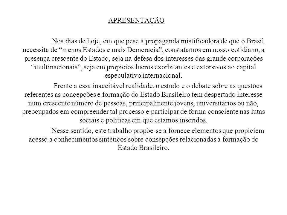APRESENTAÇÃO Nos dias de hoje, em que pese a propaganda mistificadora de que o Brasil necessita de menos Estados e mais Demcracia, constatamos em noss