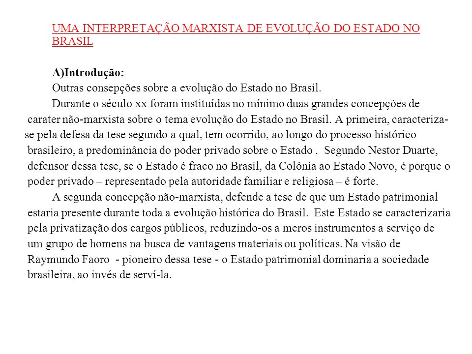 UMA INTERPRETAÇÃO MARXISTA DE EVOLUÇÃO DO ESTADO NO BRASIL A)Introdução: Outras consepções sobre a evolução do Estado no Brasil. Durante o século xx f