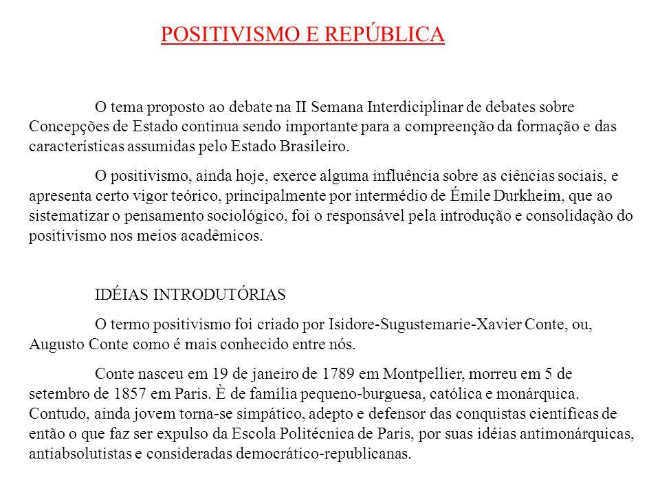 POSITIVISMO E REPÚBLICA O tema proposto ao debate na II Semana Interdiciplinar de debates sobre Concepções de Estado continua sendo importante para a compreenção da formação e das características assumidas pelo Estado Brasileiro.