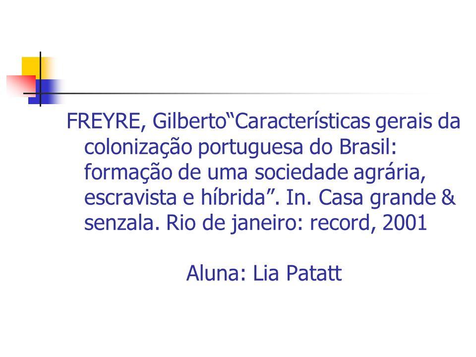 FREYRE, GilbertoCaracterísticas gerais da colonização portuguesa do Brasil: formação de uma sociedade agrária, escravista e híbrida. In. Casa grande &