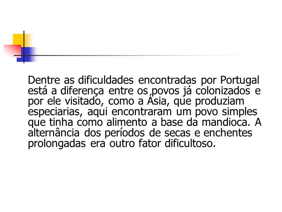 Dentre as dificuldades encontradas por Portugal está a diferença entre os povos já colonizados e por ele visitado, como a Ásia, que produziam especiar