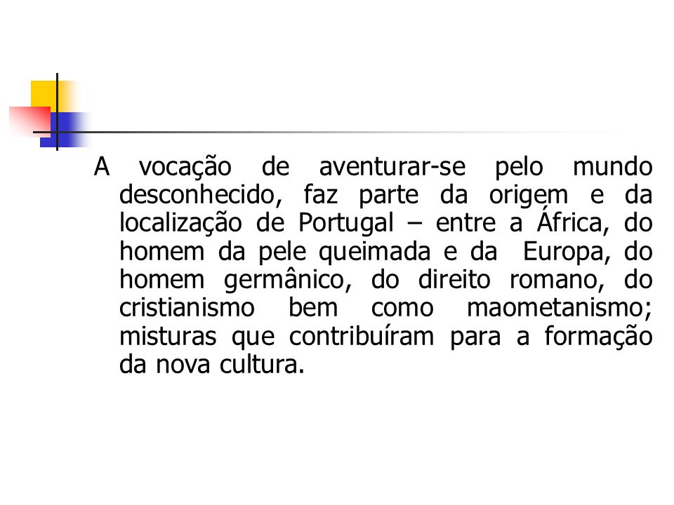 A vocação de aventurar-se pelo mundo desconhecido, faz parte da origem e da localização de Portugal – entre a África, do homem da pele queimada e da E