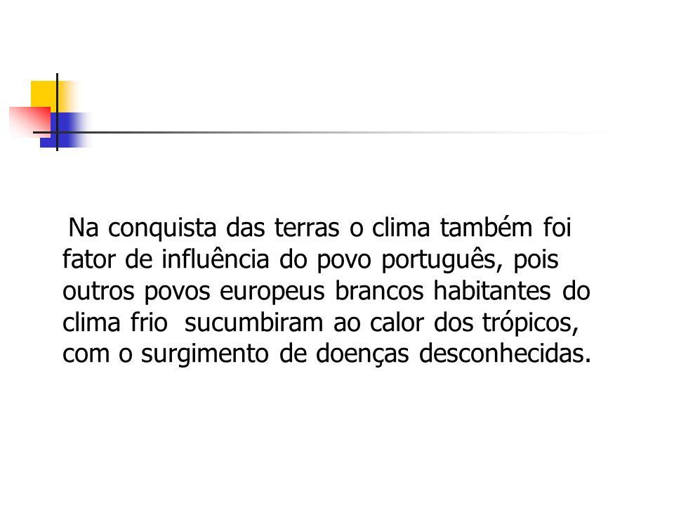 Na conquista das terras o clima também foi fator de influência do povo português, pois outros povos europeus brancos habitantes do clima frio sucumbir