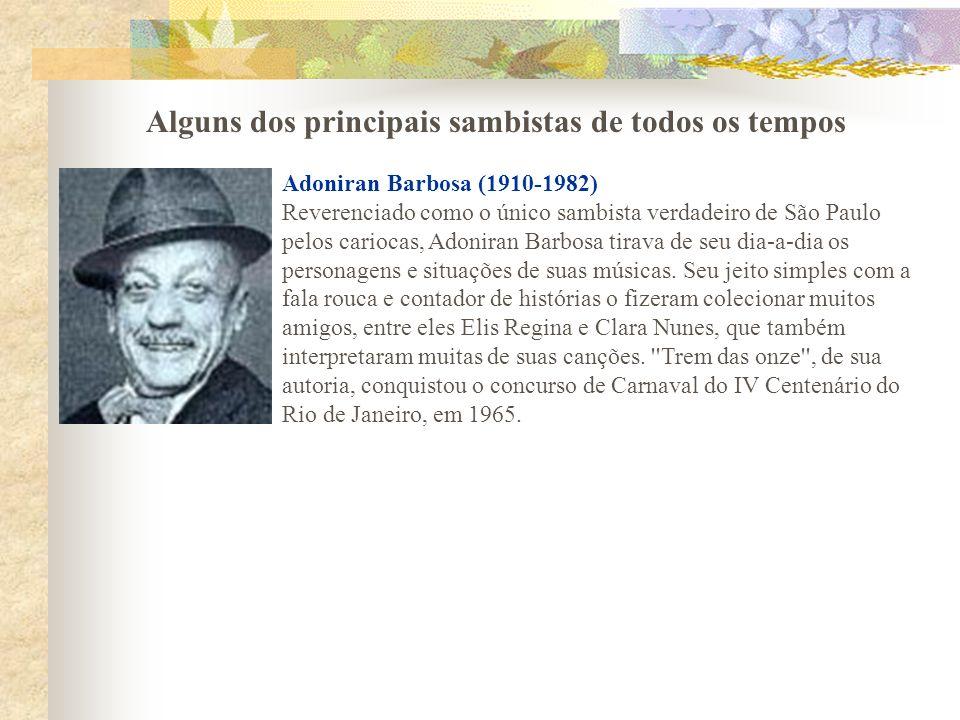 Adoniran Barbosa (1910-1982) Reverenciado como o único sambista verdadeiro de São Paulo pelos cariocas, Adoniran Barbosa tirava de seu dia-a-dia os pe