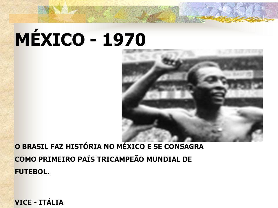 O BRASIL FAZ HISTÓRIA NO MÉXICO E SE CONSAGRA COMO PRIMEIRO PAÍS TRICAMPEÃO MUNDIAL DE FUTEBOL. VICE - ITÁLIA MÉXICO - 1970
