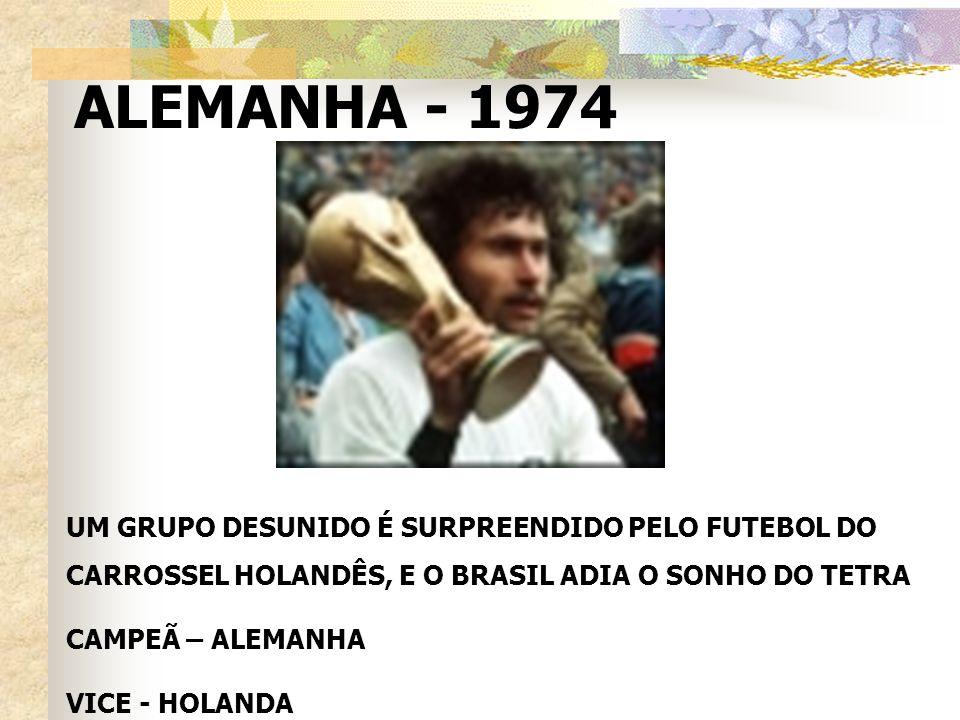 UM GRUPO DESUNIDO É SURPREENDIDO PELO FUTEBOL DO CARROSSEL HOLANDÊS, E O BRASIL ADIA O SONHO DO TETRA CAMPEÃ – ALEMANHA VICE - HOLANDA ALEMANHA - 1974