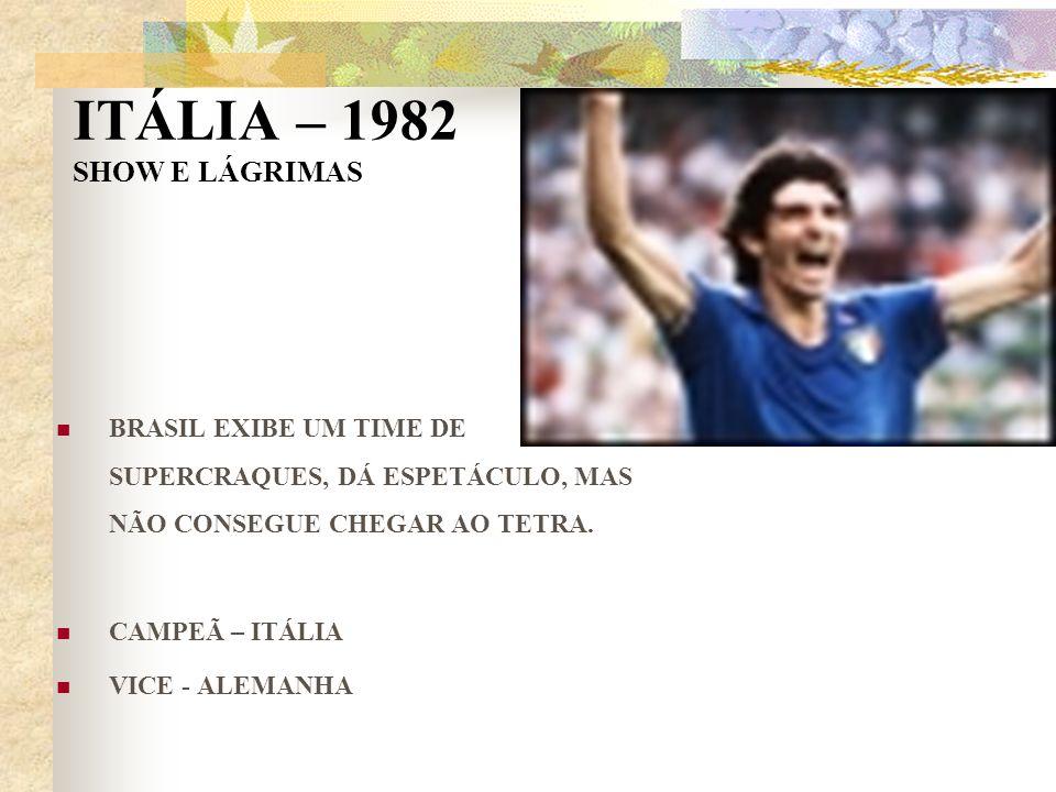 ITÁLIA – 1982 SHOW E LÁGRIMAS BRASIL EXIBE UM TIME DE SUPERCRAQUES, DÁ ESPETÁCULO, MAS NÃO CONSEGUE CHEGAR AO TETRA. CAMPEÃ – ITÁLIA VICE - ALEMANHA