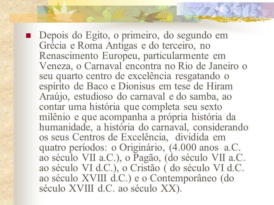 Depois do Egito, o primeiro, do segundo em Grécia e Roma Antigas e do terceiro, no Renascimento Europeu, particularmente em Veneza, o Carnaval encontr