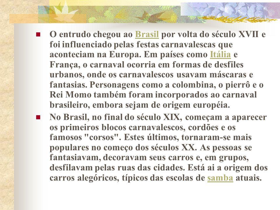 O entrudo chegou ao Brasil por volta do século XVII e foi influenciado pelas festas carnavalescas que aconteciam na Europa. Em países como Itália e Fr