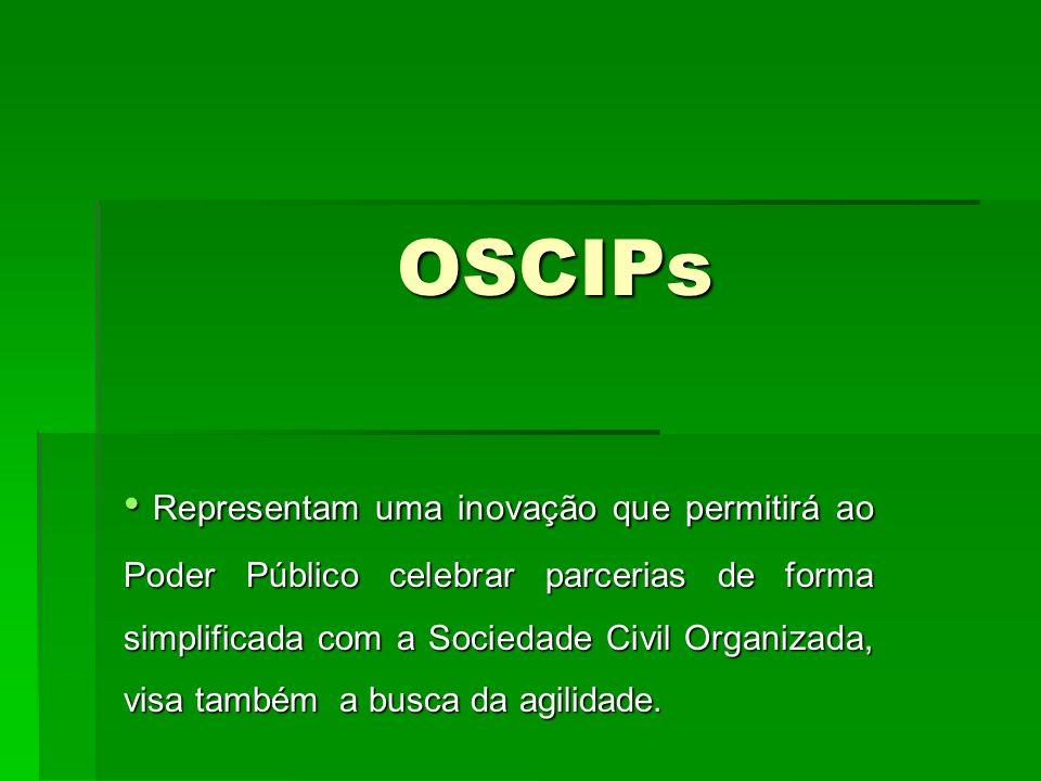 OSCIPs Representam uma inovação que permitirá ao Poder Público celebrar parcerias de forma simplificada com a Sociedade Civil Organizada, visa também a busca da agilidade.