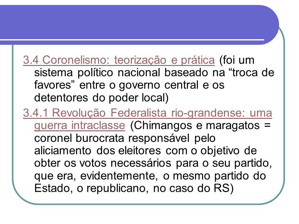 3.4 Coronelismo: teorização e prática3.4 Coronelismo: teorização e prática (foi um sistema político nacional baseado na troca de favores entre o gover