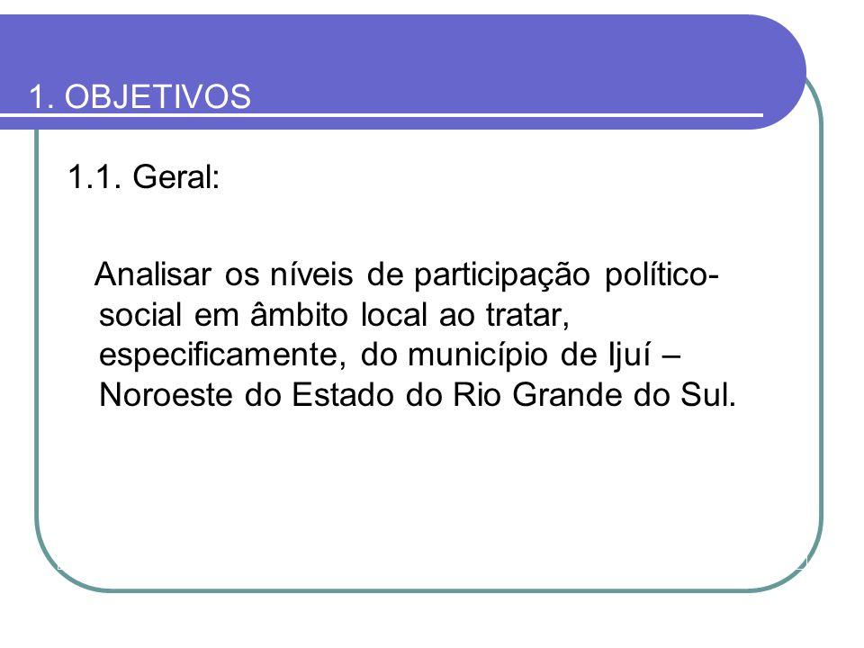 1.1. Geral: Analisar os níveis de participação político- social em âmbito local ao tratar, especificamente, do município de Ijuí – Noroeste do Estado