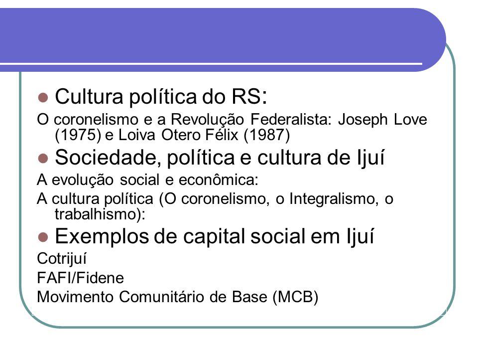 Cultura política do RS : O coronelismo e a Revolução Federalista: Joseph Love (1975) e Loiva Otero Félix (1987) Sociedade, política e cultura de Ijuí