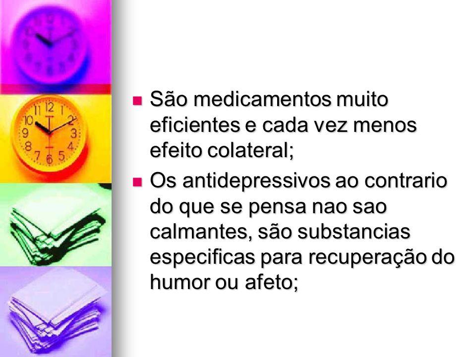 São medicamentos muito eficientes e cada vez menos efeito colateral; São medicamentos muito eficientes e cada vez menos efeito colateral; Os antidepre