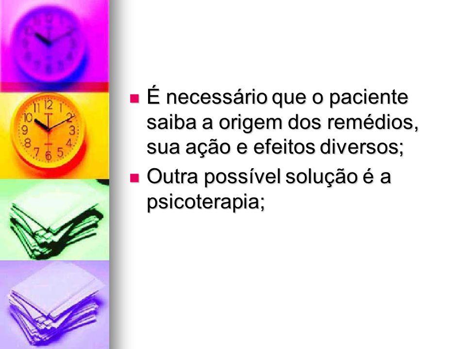 É necessário que o paciente saiba a origem dos remédios, sua ação e efeitos diversos; É necessário que o paciente saiba a origem dos remédios, sua açã