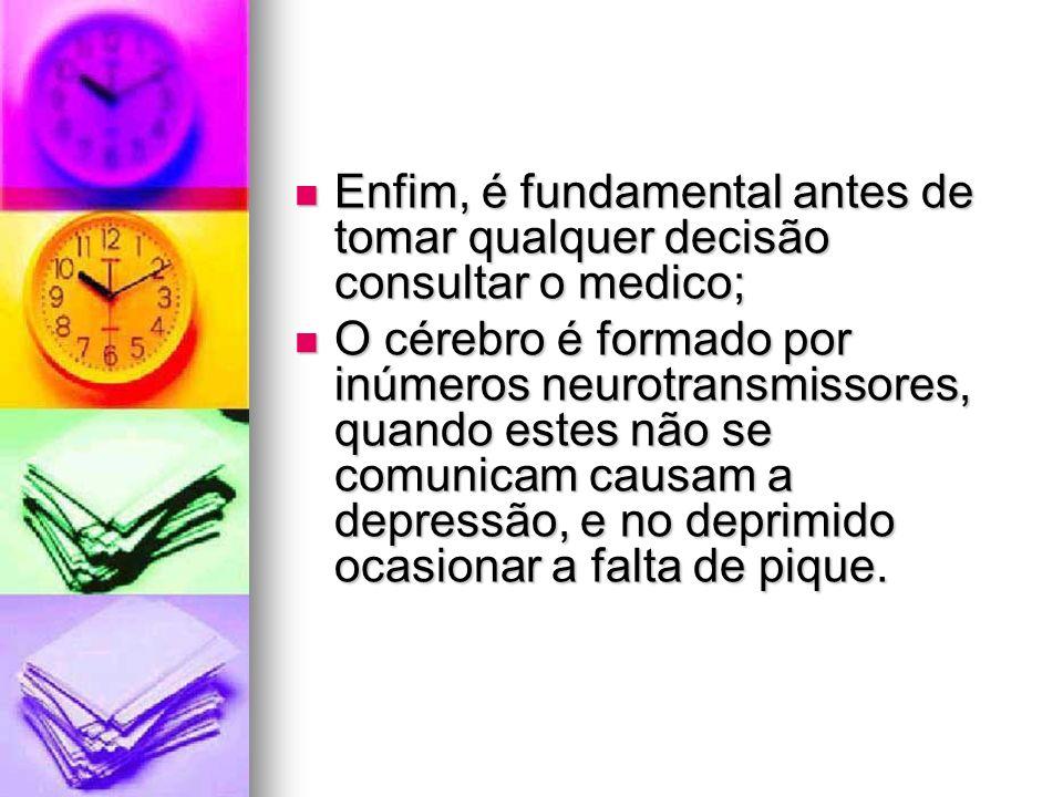 Enfim, é fundamental antes de tomar qualquer decisão consultar o medico; Enfim, é fundamental antes de tomar qualquer decisão consultar o medico; O cé