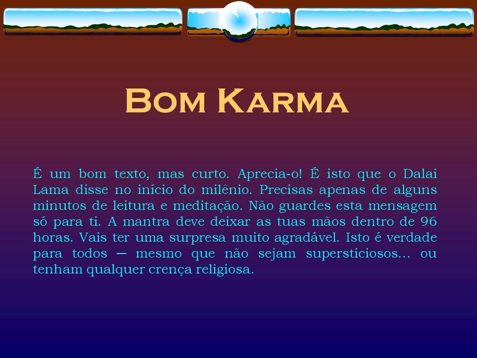 Bom Karma É um bom texto, mas curto. Aprecia-o! É isto que o Dalai Lama disse no início do milênio. Precisas apenas de alguns minutos de leitura e med