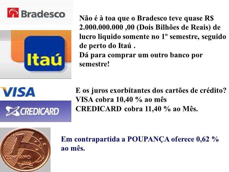 Não é à toa que o Bradesco teve quase R$ 2.000.000.000,00 (Dois Bilhões de Reais) de lucro liquido somente no 1º semestre, seguido de perto do Itaú.