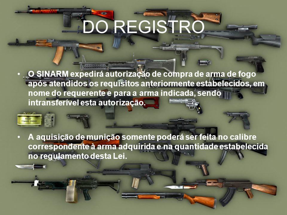 DO REGISTRO O SINARM expedirá autorização de compra de arma de fogo após atendidos os requisitos anteriormente estabelecidos, em nome do requerente e