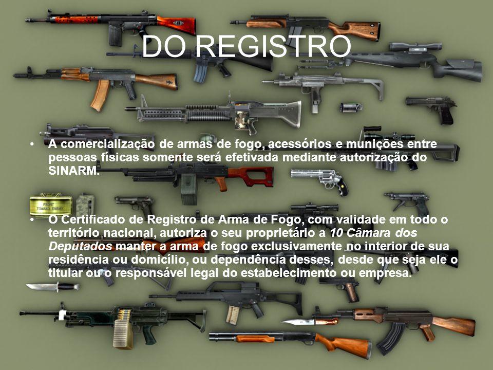 DO REGISTRO A comercialização de armas de fogo, acessórios e munições entre pessoas físicas somente será efetivada mediante autorização do SINARM. O C