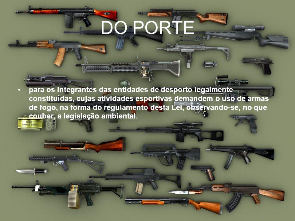 DO PORTE para os integrantes das entidades de desporto legalmente constituídas, cujas atividades esportivas demandem o uso de armas de fogo, na forma