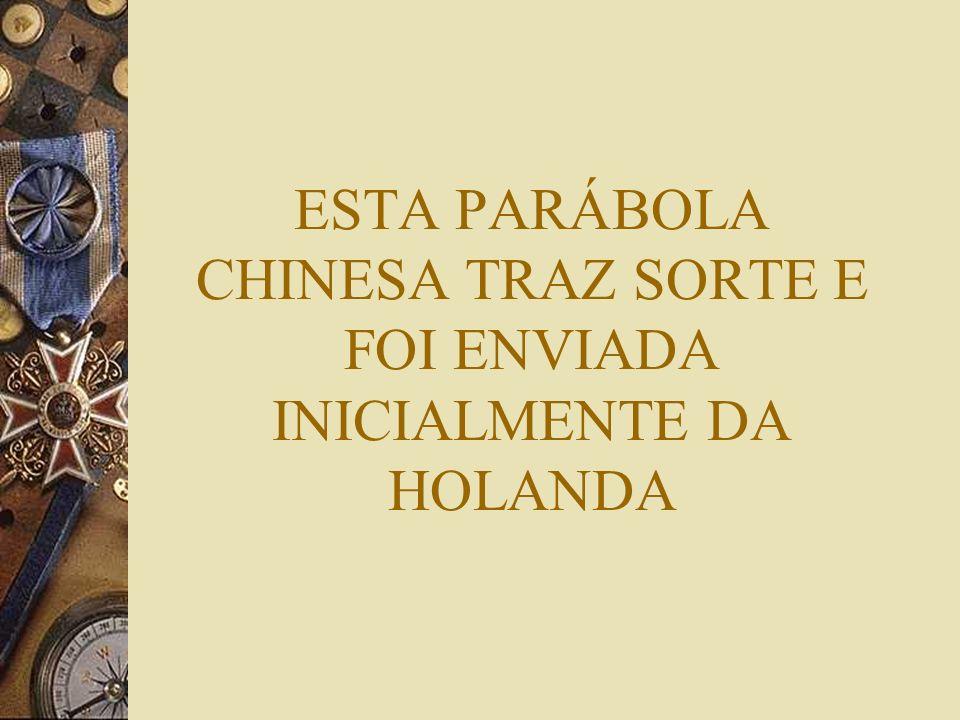 ESTA PARÁBOLA CHINESA TRAZ SORTE E FOI ENVIADA INICIALMENTE DA HOLANDA