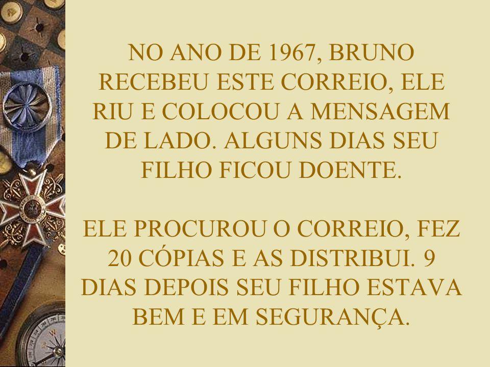 NO ANO DE 1967, BRUNO RECEBEU ESTE CORREIO, ELE RIU E COLOCOU A MENSAGEM DE LADO. ALGUNS DIAS SEU FILHO FICOU DOENTE. ELE PROCUROU O CORREIO, FEZ 20 C