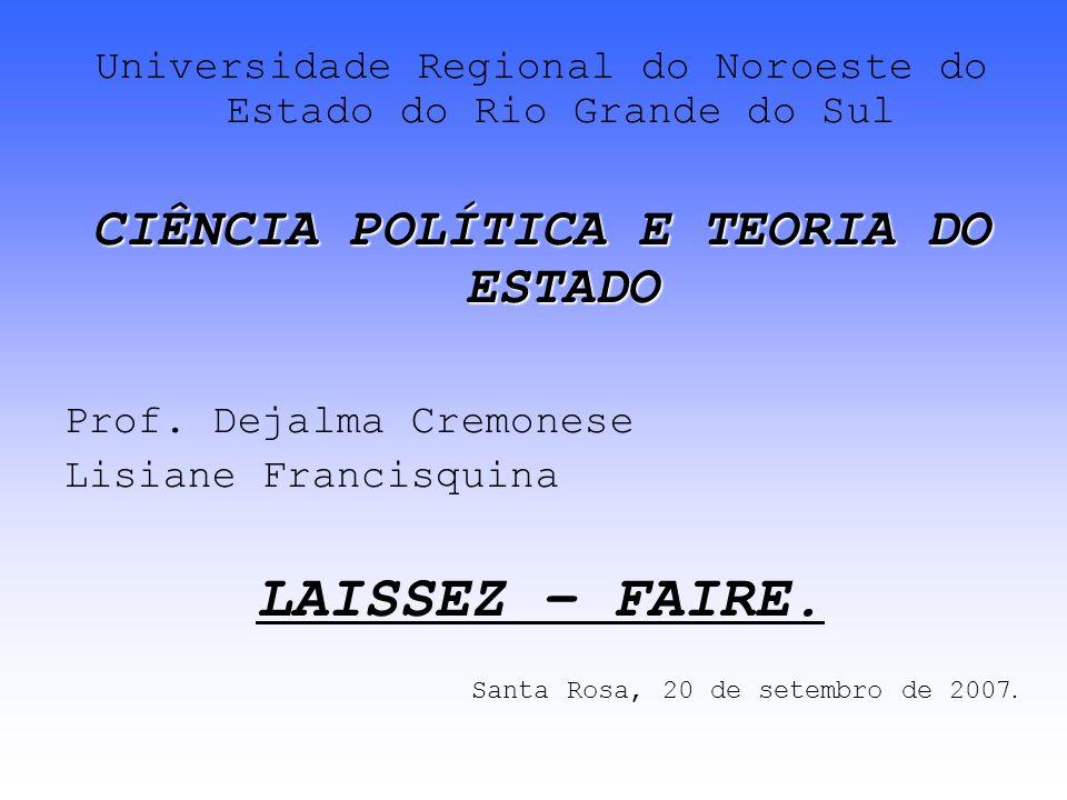 Universidade Regional do Noroeste do Estado do Rio Grande do Sul CIÊNCIA POLÍTICA E TEORIA DO ESTADO Prof. Dejalma Cremonese Lisiane Francisquina LAIS