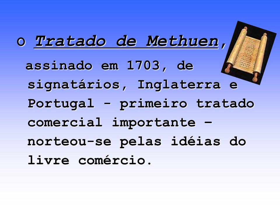 O Tratado de Methuen, assinado em 1703, de signatários, Inglaterra e Portugal - primeiro tratado comercial importante – norteou-se pelas idéias do liv