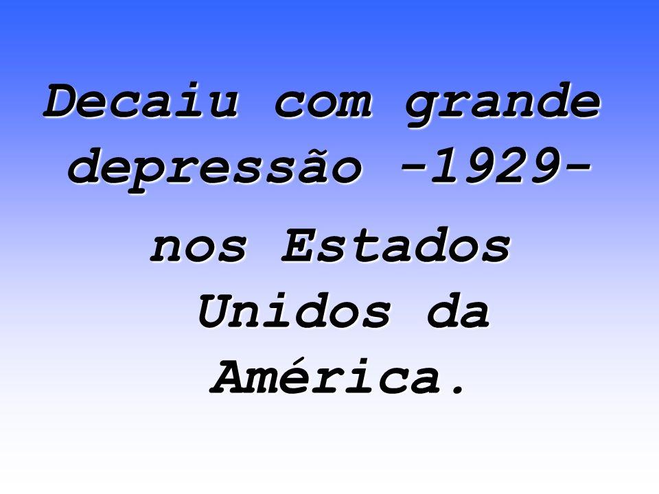 Decaiu com grande depressão -1929- nos Estados Unidos da América.