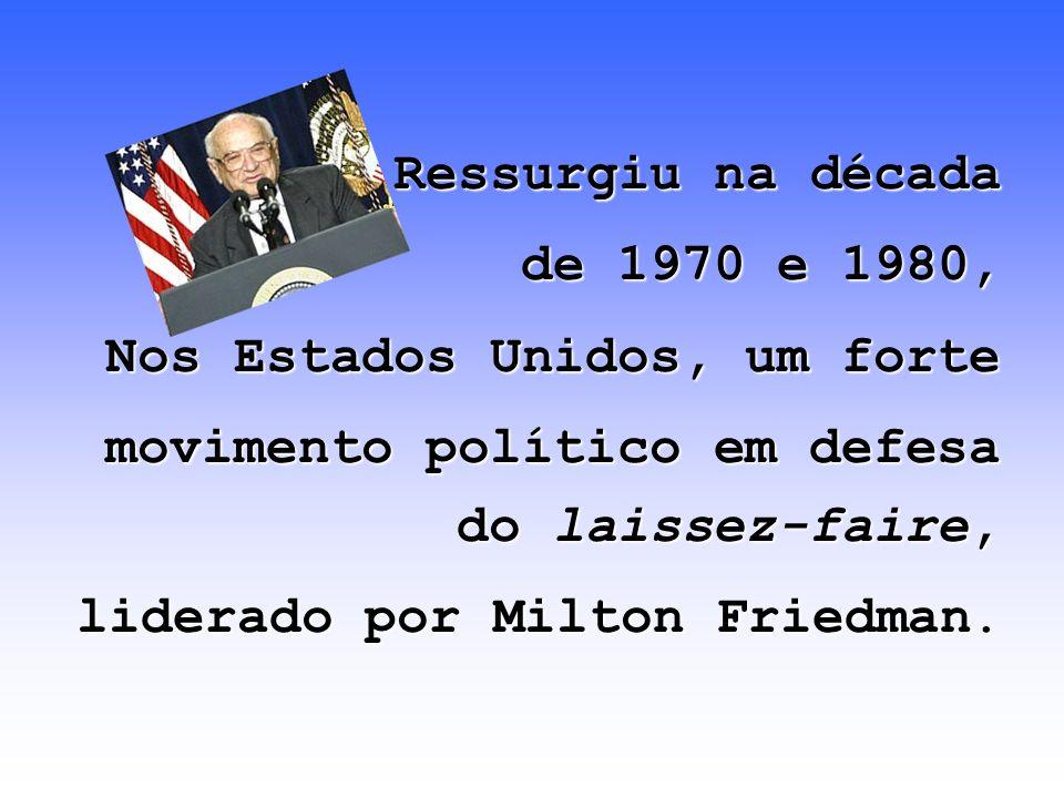 Ressurgiu na década de 1970 e 1980, Nos Estados Unidos, um forte movimento político em defesa do laissez-faire, liderado por Milton Friedman.