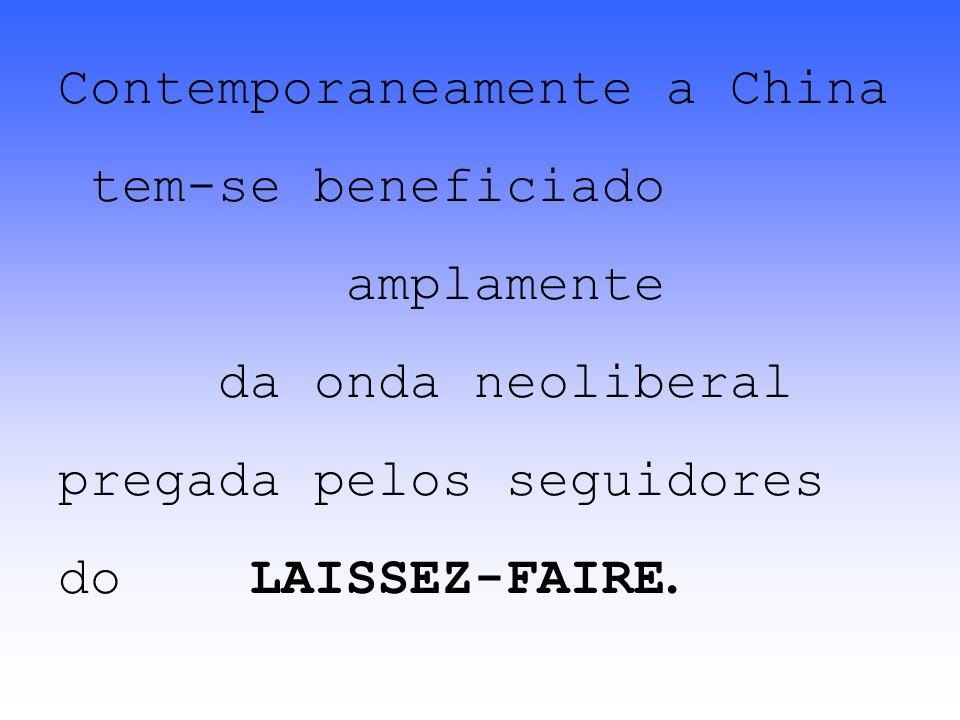Contemporaneamente a China tem-se beneficiado amplamente da onda neoliberal pregada pelos seguidores do LAISSEZ-FAIRE.
