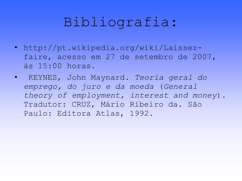 Bibliografia: http://pt.wikipedia.org/wiki/Laissez- faire, acesso em 27 de setembro de 2007, às 15:00 horas. KEYNES, John Maynard. Teoria geral do emp