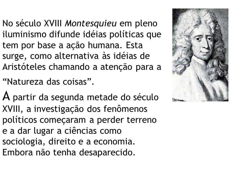 No século XVIII Montesquieu em pleno iluminismo difunde idéias políticas que tem por base a ação humana. Esta surge, como alternativa às idéias de Ari