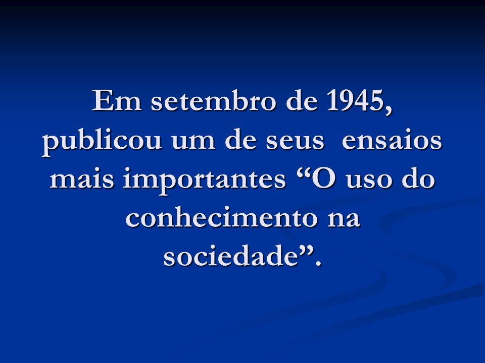 Em setembro de 1945, publicou um de seus ensaios mais importantes O uso do conhecimento na sociedade.