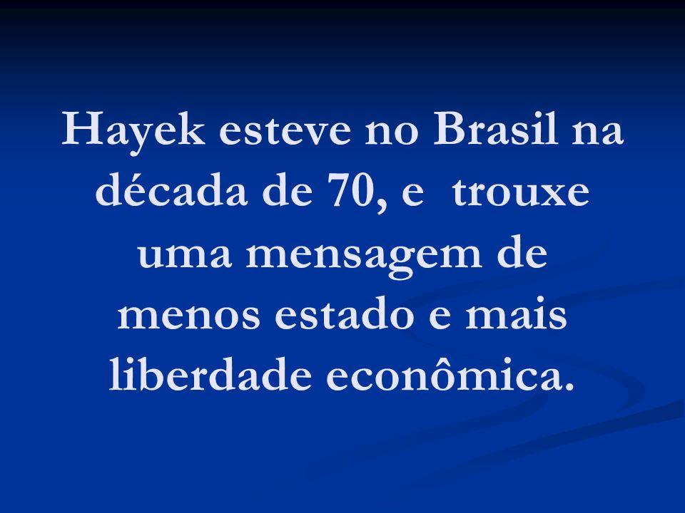 Hayek esteve no Brasil na década de 70, e trouxe uma mensagem de menos estado e mais liberdade econômica.