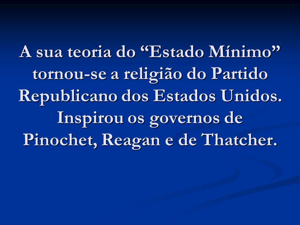A sua teoria do Estado Mínimo tornou-se a religião do Partido Republicano dos Estados Unidos. Inspirou os governos de Pinochet, Reagan e de Thatcher.