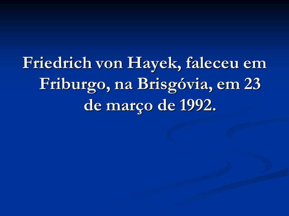 Friedrich von Hayek, faleceu em Friburgo, na Brisgóvia, em 23 de março de 1992.