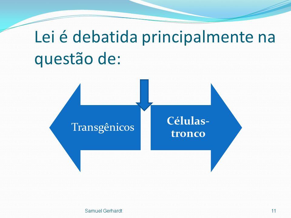 Transgênicos Células- tronco Lei é debatida principalmente na questão de: Samuel Gerhardt11