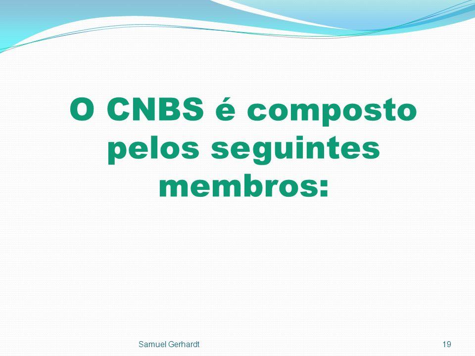 O CNBS é composto pelos seguintes membros: Samuel Gerhardt19