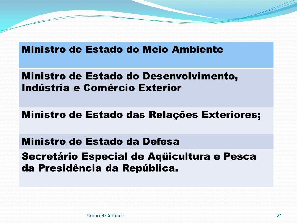 Ministro de Estado do Meio Ambiente Ministro de Estado do Desenvolvimento, Indústria e Comércio Exterior Ministro de Estado das Relações Exteriores; M
