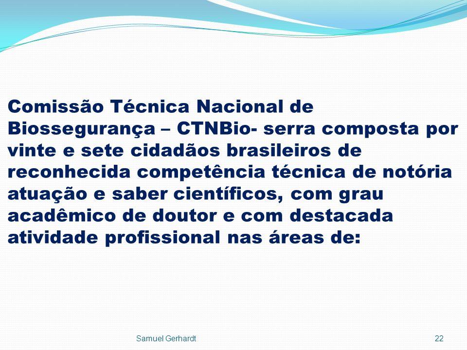 Comissão Técnica Nacional de Biossegurança – CTNBio- serra composta por vinte e sete cidadãos brasileiros de reconhecida competência técnica de notóri