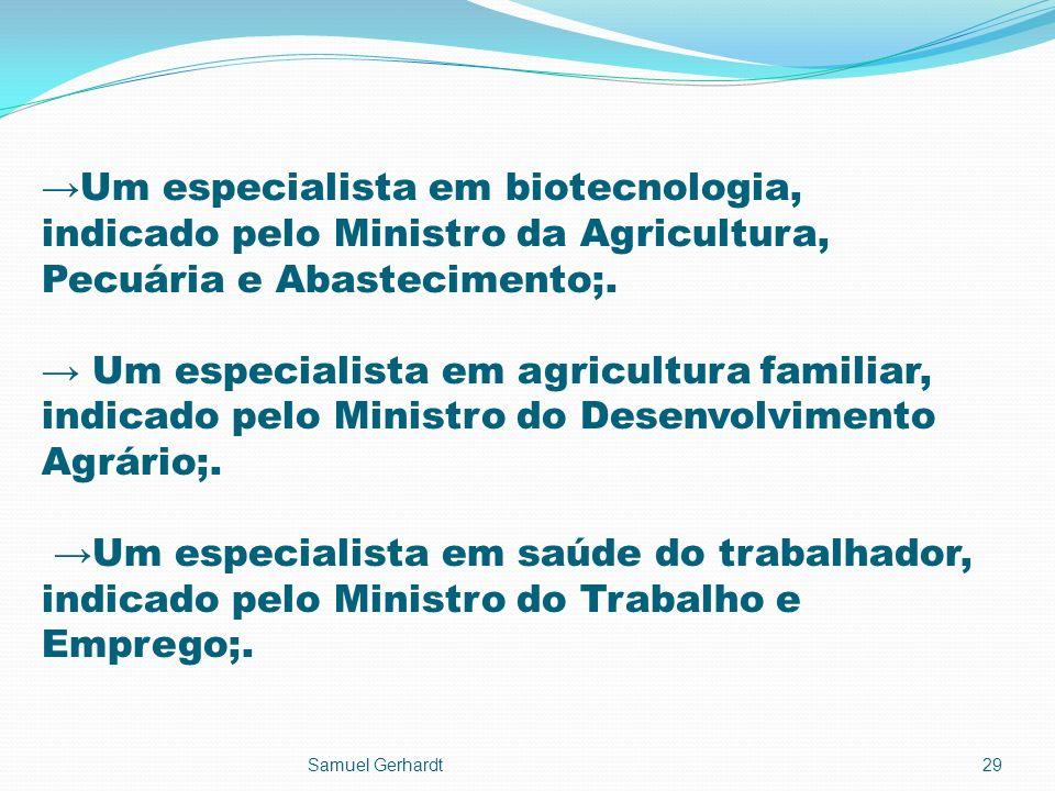 Um especialista em biotecnologia, indicado pelo Ministro da Agricultura, Pecuária e Abastecimento;. Um especialista em agricultura familiar, indicado