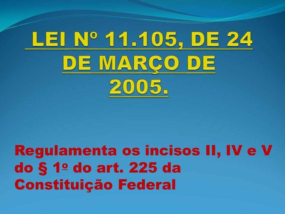 A lei nº 11.105; Revoga a Lei n o 8.974, de 5 de janeiro de 1995, e a Medida Provisória n o 2.191-9, de 23 de agosto de 2001, e os arts.