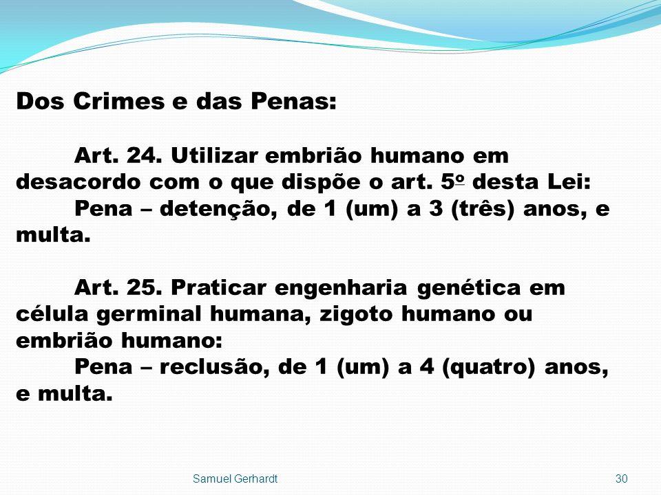Dos Crimes e das Penas: Art. 24. Utilizar embrião humano em desacordo com o que dispõe o art. 5 o desta Lei: Pena – detenção, de 1 (um) a 3 (três) ano