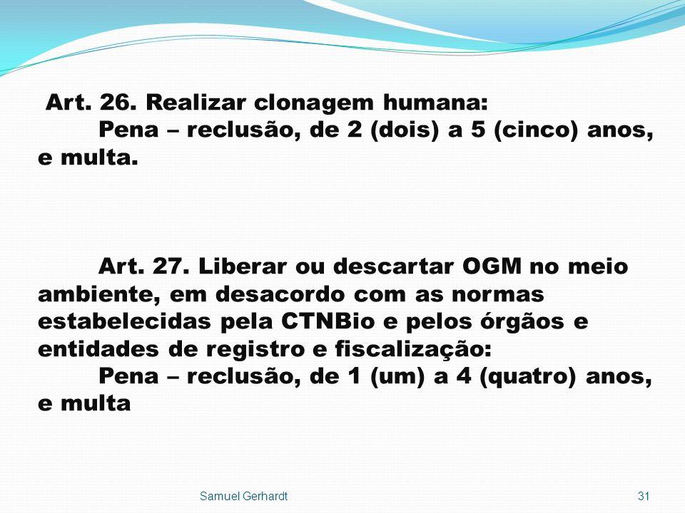 Art. 26. Realizar clonagem humana: Pena – reclusão, de 2 (dois) a 5 (cinco) anos, e multa. Art. 27. Liberar ou descartar OGM no meio ambiente, em desa