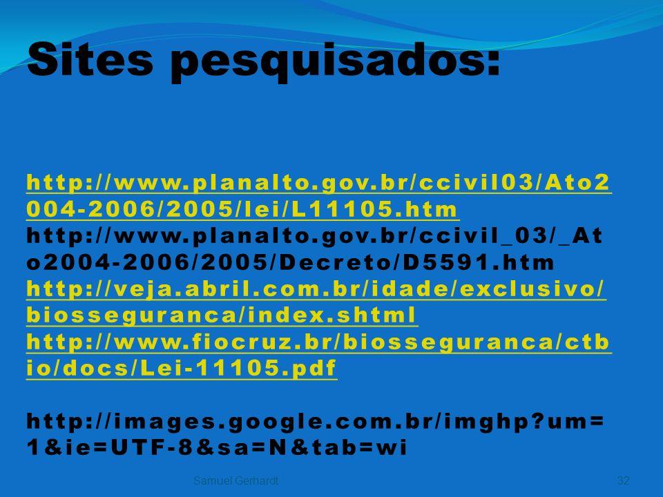 Sites pesquisados: http://www.planalto.gov.br/ccivil03/Ato2 004-2006/2005/lei/L11105.htm http://www.planalto.gov.br/ccivil_03/_At o2004-2006/2005/Decr