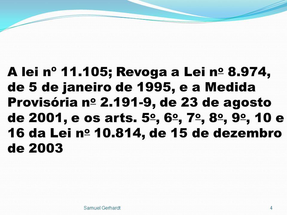 A lei nº 11.105; Revoga a Lei n o 8.974, de 5 de janeiro de 1995, e a Medida Provisória n o 2.191-9, de 23 de agosto de 2001, e os arts. 5 o, 6 o, 7 o